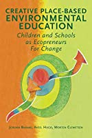 Creative Place-Based Environmental Education: Children and Schools as Ecopreneurs for Change