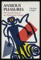 Anxious Pleasures: Sexual Lives of an Amazonian People