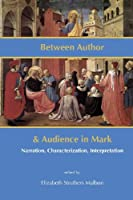 Between Author and Audience in Mark: Narration, Characterization, Interpretation (New Testament Monographs)