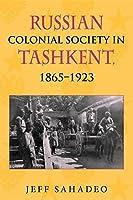 Russian Colonial Society in Tashkent, 1865?1923 by Jeff Sahadeo(2010-06-22)