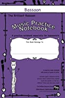 The Brilliant Bassoon Music Practice Notebook: A joke-filled music notebook especially for bassoonists.