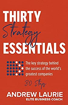 Thirty Essentials: Strategy: The key strategy behind the success of the world's greatest companies – in thirty steps by [Laurie, Andrew]