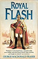 Royal Flash: From the Flashman Papers, 1842-43 and 1847-48. Edited and Arranged by George MacDonald Fraser by George MacDonald Fraser(2005-04-04)