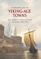 Everyday Life in Viking-Age Towns: Social Approaches to Towns in England and Ireland, C. 800-1100