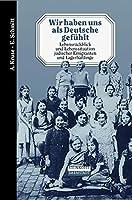 Wir haben uns als Deutsche gefuehlt: Lebensrueckblick und Lebenssituation juedischer Emigranten und Lagerhaeftlinge