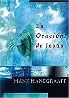 LA Oracion De Jesus: Secretos De Una Verdadera Intimidad Con Dios