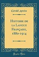 Histoire de la Langue Française, 1880-1914 (Classic Reprint)