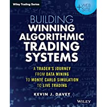 Building Winning Algorithmic Trading Systems + Website: A Trader's Journey From Data Mining to Monte Carlo Simulation to Live Trading