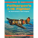 Polyikarpov's I-16 Fighter: Its Forerunners and Progeny (Red Star)