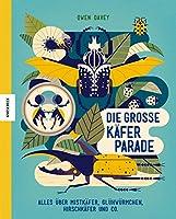 Die grosse Kaeferparade: Alles ueber Mistkaefer, Gluehwuermchen, Hirschkaefer und Co.