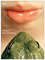 Epica Book 20: Europe's Best Advertising (Epica: Europe's Best Advertising)