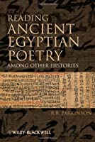 Reading Ancient Egyptian Poetry: Among Other Histories by R. B. Parkinson(2009-02-17)