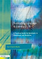 Supporting Language and Literacy 3-8: A Practical Guide for Assistants in Classrooms and Nurseries