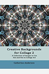Creative Backgrounds for Collage 2: A Collection of Images to Cut Out and Use in Collage Art Paperback