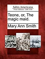 Teone, Or, the Magic Maid.