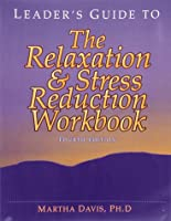 Relaxation & Stress Reduction Workbook: Leader's Guide
