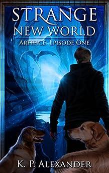 Strange New World (Artifice: Episode One) by [Alexander, K. P.]