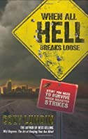 When All Hell Breaks Loose: Stuff You Need To Survive When Disaster Strikes by Cody Lundin(2007-09-20)