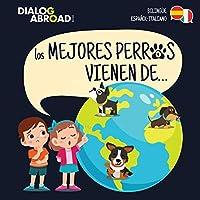 Los mejores perros vienen de… (Bilinguee Español-Italiano): Una búsqueda global para encontrar a la raza de perro perfecta