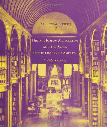 Download Henry Hobson Richardson and the Small Public Library in America: A Study in Typology 0262024160