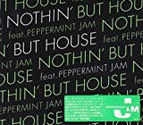 NOTHIN' BUT HOUSE feat. PEPPERMINT JAM