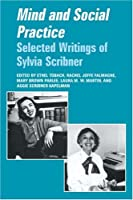Mind and Social Practice: Selected Writings of Sylvia Scribner (Learning in Doing: Social, Cognitive and Computational Perspectives)