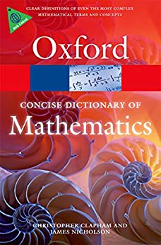 The Concise Oxford Dictionary of Mathematics (Oxford Quick Reference) by [Clapham, Christopher, Nicholson, James]