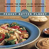 Peanut Butter Planet: Around the World in 80 Recipes, from Starters to Main Dishes to Desserts