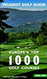 Peugeot Golf Guide 2006/2007 2006/2007: Europe's Top 1000 Golf Courses