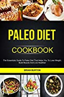 Paleo Diet Cookbook: The Essentials Guide to Paleo Diet That Helps You to Lose Weight, Build Muscle and Live Healthier