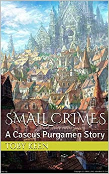 Small Crimes: A Cascus Purgamen Story by [Keen, Toby]