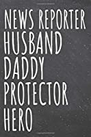 News Reporter Husband Daddy Protector Hero: News Reporter Dot Grid Notebook, Planner or Journal - 110 Dotted Pages - Office Equipment, Supplies - Funny News Reporter Gift Idea for Christmas or Birthday