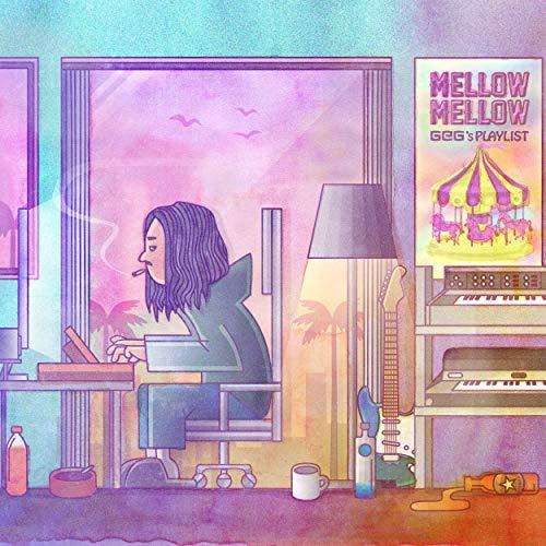 Mellow Mellow ~GeG's Playlist~