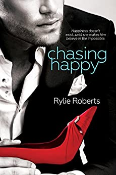 Chasing Happy (A Texas Ever After Novel Book 1) by [Roberts, Rylie]