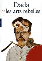 Dada Et Les Arts Rebelles (Guide Des Arts)