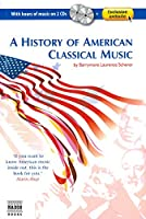 A History of American Classical Music: (with 2 Audio CD's) (Naxos Books S.)