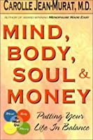 Mind, Body, Soul, & Money: Putting Your Life in Balance