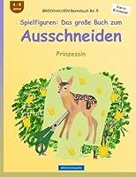 Brockhausen Bastelbuch Bd. 5 - Spielfiguren: Das Grosse Buch Zum Ausschneiden: Prinzessin