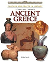 Clothes and Crafts in Ancient Greece (Clothes and Crafts in History)