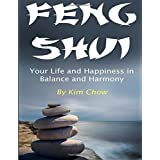 Feng Shui: Your Life and Happiness in Balance and Harmony