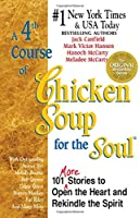 A 4th Course of Chicken Soup for the Soul: 101 More Stories to Open the Heart and Rekindle the Spirit
