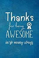 Thanks for being Awesome in so many ways: Appreciation Gift- Lined Blank Notebook Journal