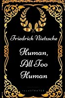 Human, All Too Human: By Friedrich Nietzsche - Illustrated