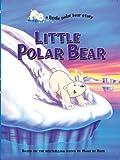 Little Polar Bear (A Little Polar Bear Story)