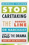 Stop Caretaking the Borderline or Narcissist: How to End the Drama and Get On with Life (English Edition) 画像
