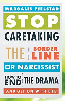 Stop Caretaking the Borderline or Narcissist: How to End the Drama and Get On with Life by [Fjelstad, Margalis]