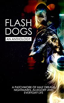 Flashdogs: An Anthology by [Flashdogs, The, King, Mark A, Liz Hedgecock]