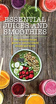 Essential Juices and Smoothies (Essentials) by [van Aussel, Charlotte]