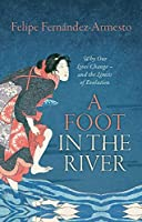 A Foot in the River: Why Our Lives Change -- and the Limits of Evolution [並行輸入品]