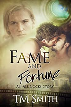 Fame and Fortune: An All Cocks Story (All Cocks Stories Book 2) by [Smith, T.M.]